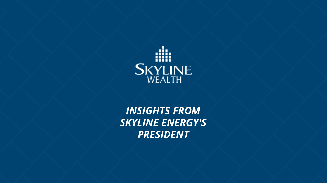 A Message To Skyline Clean Energy Fund Investors From Rob Stein, President, Skyline Energy